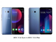 So sanh HTC U11 Eyes voi HTC U11 Plus: dau la diem khac biet?