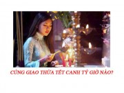 Ban doc - Cung Giao thua Tet Canh Ty vao khung gio nao thich hop nhat?