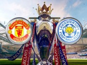 The thao - Link xem truc tiep M.U vs Leicester City (20h5)
