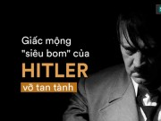 "Su menh The chien II: Xam nhap ""bay soi"" duc, lat do am muu tan doc cua Hitler"