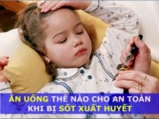 Bi sot xuat huyet can phai co che do an uong nhu the nao?