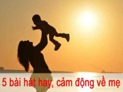 Ngay 20/10: 5 bai hat ve me hay, cam dong
