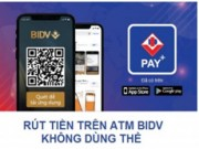 BIDV Pay+: Rut tien tu ATM khong can dung The