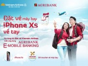dat ve may bay tren ung dung Agribank E-Mobile Banking, co hoi trung ngay iPhone Xs