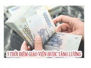 3 thoi diem giao vien duoc tang luong