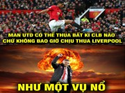 "Media - anh che: Liverpool may man cam hoa ""dai gia tru hang"" Man Utd"